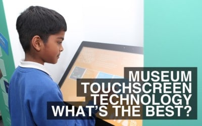 Museum Touchscreen Technology – What's The Best?
