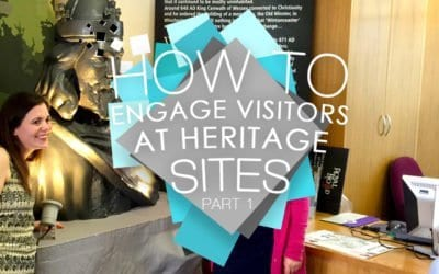How To Engage Visitors At Heritage Sites – Part One