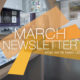 March Newsletter – What We've Been Up To